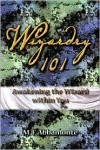 Wizardry 101- Awakening The Wizard Within You - Mary F. Abbamonte
