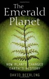The Emerald Planet: How Plants Changed Earth's History - David Beerling