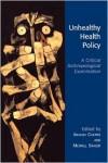 Unhealthy Health Policy: A Critical Anthropological Examination - Arachu Castro