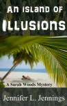 An Island of Illusions (A Sarah Woods Mystery # 3) - Jennifer L. Jennings