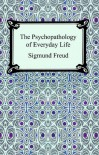 The Psychopathology of Everyday Life - Sigmund Freud, A.A. Brill