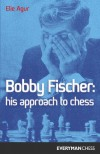Bobby Fischer: His Approach - Elie Agur