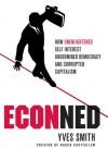 ECONned: How Unenlightened Self Interest Undermined Democracy and Corrupted Capitalism - Yves Smith
