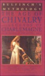 Bulfinch's Mythology: The Age of Chivalry/Legends of Charlemagne - Thomas Bulfinch