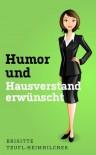 Humor und Hausverstand erwünscht (German Edition) - Brigitte Teufl-Heimhilcher