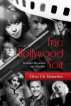 True Hollywood Noir: Filmland Mysteries and Murders - Di Mambro,  Dina