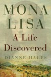 Mona Lisa: A Life Discovered - Dianne Hales