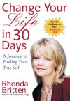 Change Your Life in 30 Days: A Journey to Finding Your True Self - Rhonda Britten