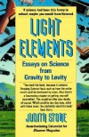 Light Elements: Essays in Science from Gravity to Levity - Judith Stone