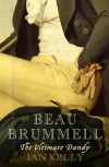Beau Brummell: The Ultimate Dandy - Ian Kelly