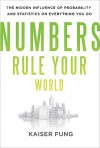 Numbers Rule Your World: The Hidden Influence of Probabilities and Statistics on Everything You Do - Kaiser Fung