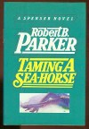 Taming A Sea-Horse (Spenser, #13) - Robert B. Parker