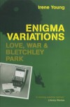 Enigma Variations: Love, War and Bletchley Park - Irene Young