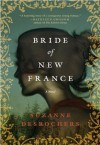 Bride of New France: A Novel - Suzanne Desrochers