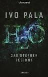 H2O - Das Sterben beginnt: Thriller - Ivo Pala