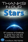 Thanks! In Our Stars: 97 Lessons of Gratitude to Ignite Your Life and Make People Like You (The Wheel of Wisdom Book 4) - Karma Peters, top self-help books, affordable inspirational books, amazon prime books, Books to borrow free with prime, kindle unlimited, top 100 books list, best books on gratitude