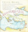 Mediterranean Street Food: Stories, Soups, Snacks, Sandwiches, Barbecues, Sweets, and More, from Europe, North Africa, and the Middle East - Anissa Helou