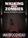 Zombie Armageddon 2: Walking with Zombies - Ian Woodhead