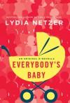 Everybody's Baby: A Novella - Lydia Netzer