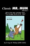 "Classic Mr. Mum: 100 Cartoons from ""The Strange World of Mr. Mum"" - Irving W. Phillips"