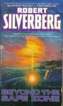 Beyond the Safe Zone - Robert Silverberg