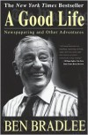 A Good Life: Newspapering and Other Adventures - Ben Bradlee