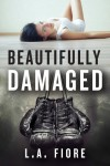 Beautifully Damaged (Beautifully Damaged series) - L.A. Fiore