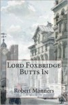 Lord Foxbridge Butts In - Robert  Manners