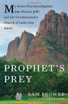 Prophet's Prey: My Seven-Year Investigation into Warren Jeffs and the Fundamentalist Church of Latter-Day Saints - Sam Brower