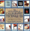 The Encyclopedia of Calligraphy Techniques: A Comprehensive A-Z Directory of Calligraphy Techniques and a Step-by-step Guide to Their Use - Diana Hardy Wilson