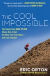 The Cool Impossible: The Running Coach from Born to Run Shows How to Get the Most from Your Miles�and from Yourself - Eric Orton