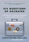 Six Questions of Socrates: A Modern-Day Journey of Discovery through World Philosophy - Christopher Phillips