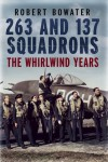 263 and 137 Squadrons: The Whirlwind Years - Robert Bowater