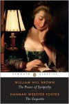 The Power of Sympathy and The Coquette - William Hill Brown, Hannah Webster Foster, Carla Mulford