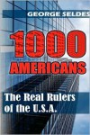 1000 Americans: The Real Rulers of the U.S.A. - George Seldes
