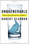 Unquenchable: America's Water Crisis and What To Do About It - Robert Glennon