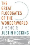 The Great Floodgates of the Wonderworld: A Memoir - Justin Hocking