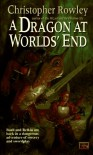 A Dragon at Worlds' End - Christopher Rowley