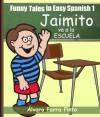 Funny Tales In Easy Spanish 1: Jaimito va a la escuela (Spanish Reader for Beginners) (Spanish Edition) - Álvaro Parra Pinto