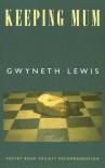 Keeping Mum - Gwyneth Lewis