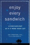 Enjoy Every Sandwich: Living Each Day as If It Were Your Last - Lee Lipsenthal