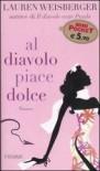 Al diavolo piace dolce - Lauren Weisberger, Francesca Spinelli