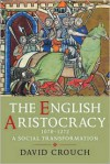 The English Aristocracy, 1070-1272: A Social Transformation - David Crouch