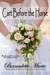 Cart Before the Horse - Bernadette Marie