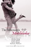 The Billionaire's Matchmaker: An Indulgence Anthology - Barbara  Wallace, Susan Meier, Jackie Braun, Shirley Jump