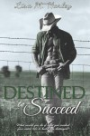 Destined to Succeed - Lisa M Harley