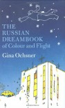 The Russian dreambook of colour and flight - Gina Ochsner