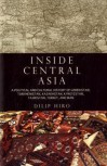 Inside Central Asia. A political and cultural history of Uzbekistan, Turkmenistan, Kazakhstan, Kyrgyzstan, Tajikistan, Turkey, and Iran. - Dilip Hiro