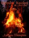 Legend of Kawilara, Part 1: Fire - Lavinia Thompson