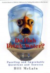 Do Fish Drink Water?: Puzzling and Improbable Questions and Answers - Bill McLain